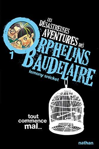 9782092524817: Les desastreuses aventures des orphelins Baudelaire 1: tout commence mal - vol01 (Nathanpoche. 10-12 ans)