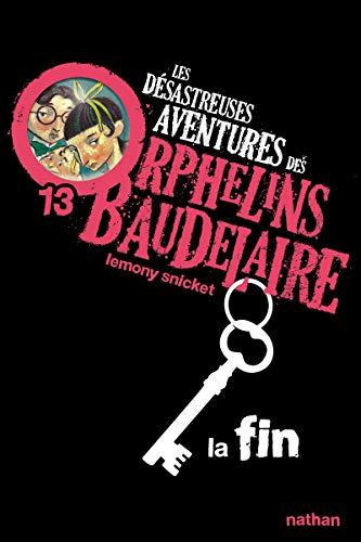9782092527313: Les Desastreuses Aventures DES Orphelins Baudelaire: Vol. 13/LA Fin (French Edition)