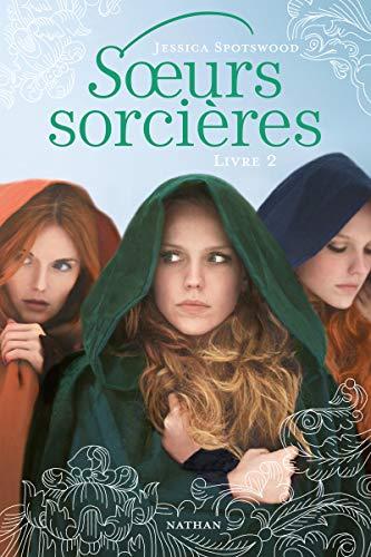 S�urs sorcières - Livre 2: Spotswood, Jessica