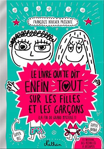 9782092551561: Le livre qui te dit enfin tout sur les filles et les garçons (la fin du grand mystère !) (Livres fun)
