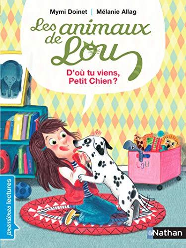 9782092561799: Les animaux de Lou, d'où tu viens, petit chien ? - Premières Lectures CP Niveau 3 - Dès 6 ans