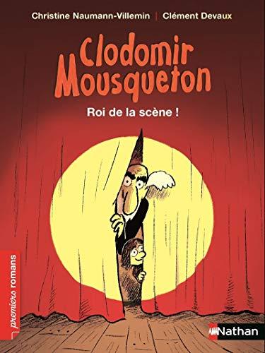 Clodomir Mousqueton, roi de la scène !: Naumann-Villemin, Christine