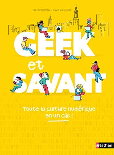 9782092590102: Geek et savant - la culture numérique en 1 clic - dès 9 ans