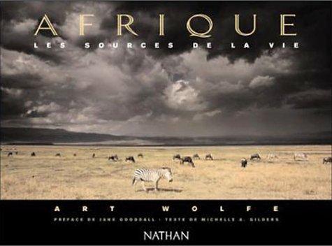 Afrique les sources de la vie (2092610163) by Art, Wolfe; Wolf, Art; Goodall, Jane