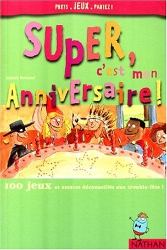 Super, c'est mon anniversaire. 100 jeux et: Bertrand, Isabelle