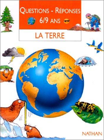 La Terre. Questions - rà ponses 6-9: Collectif