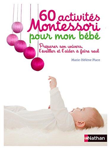 9782092787946: 60 activités Montessori pour mon bébé : Préparer son univers, l'éveiller et l'aider à faire seul