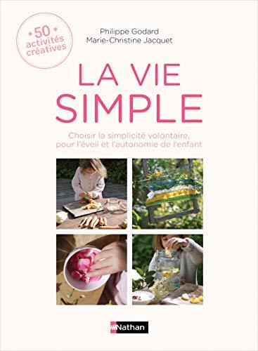 9782092789568: La vie simple : Choisir la simplicité volontaire, pour l'éveil et l'autonomie de l'enfant