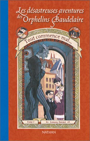 9782092823538: Tout Commence Mal / the Bad Beginning (Les Desastreuses Aventures Des Orphelins Baudelaire / a Series of Unfortunate Events) (French Edition)