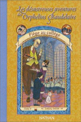 9782092825990: Les Désastreuses aventures des orphelins Baudelaire, tome 5 : Piège au collège