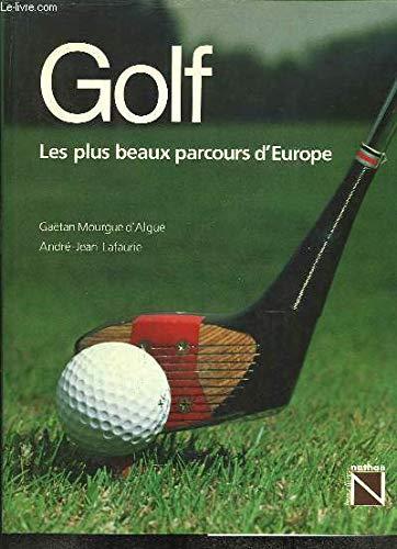 Golf: Les plus beaux parcours d'Europe (Beaux: André-Jean Lafaurie Gaëtan