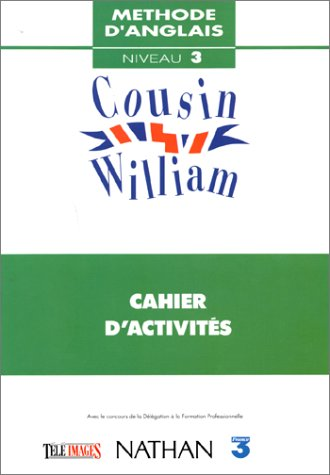 Methode d'Anglais - Cousin William - niveau 3 et 4 - Cahier d'activités: Booth, ...
