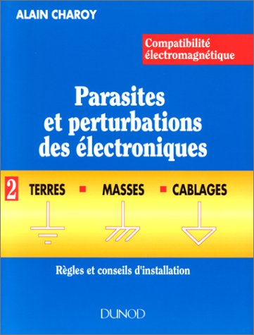 9782100014392: COMPATIBILITE ELECTROMAGNETIQUE. PARASITES ET PERTURBATIONS DES ELECTRONIQUES. Tome 2, terres, masses et cablages, règles et conseils d'installation