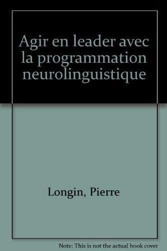 9782100016280: Agir en leader avec la programmation neuro linguistique
