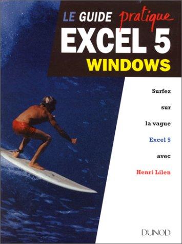 Le Guide pratique Excel 5 Windows: Lilen, Henri