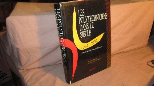 Les Polytechniciens dans le siècle : 1894-1994, bicentenaire de l'Ecole polytechnique: ...