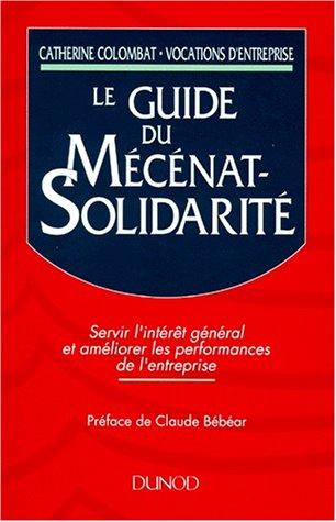 Le Guide du mécénat-solidarité : Servir l'intérêt gén...