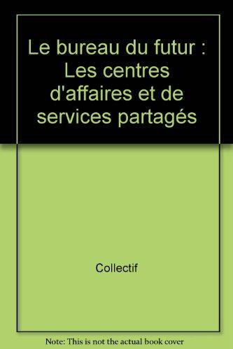 9782100024582: Le bureau du futur - Les centres d'affaires et de services partages: Les centres d'affaires et de services partages