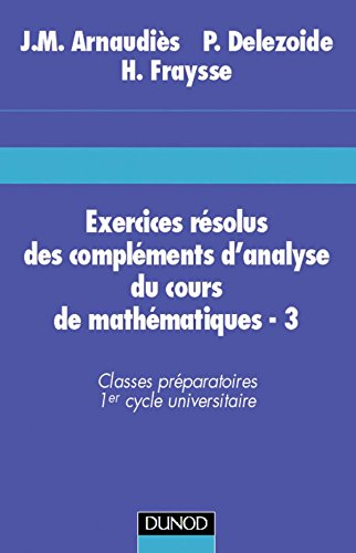 9782100025879: EXERCICES RESOLUS DES COMPLEMENTS D'ANALYSE DU COURS DE MATHEMATIQUES. Tome 3, classes préparatoires, 1er cycle universitaire