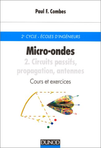 9782100027538: Micro-ondes - Cours et exercices avec solutions, tome 2 : Circuits passifs, propagation, antennes