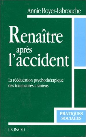 9782100029082: Renaître après l'accident : La rééducation psychothérapique des traumatisés crâniens