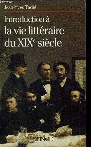 INTRODUCTION A LA VIE LITTERAIRE AU XIXE: Tadià , Jean-Yves