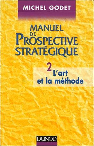 9782100031207: MANUEL DE PROSPECTIVE STRATEGIQUE. Tome 2, L'art et la méthode