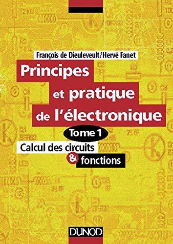 9782100031627: Principes et pratique de l'électronique, tome 1 : Calcul des circuits et fonctions
