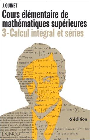 9782100031740: Cours élémentaire de mathématiques supérieures, tome 3 : Calcul intégral et séries