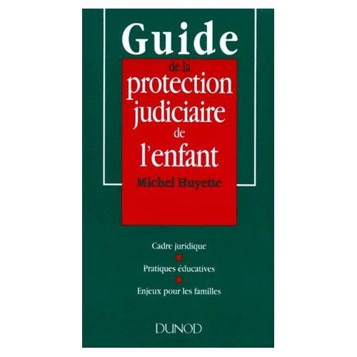 9782100032136: Guide de la protection judiciaire de l'enfant : Cadre juridique, pratiques �ducatives, enjeux pour les familles