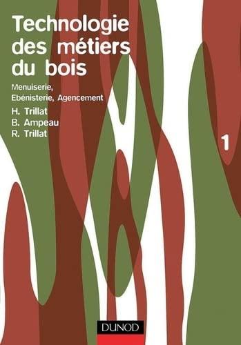 9782100032501: Technologie des métiers du bois, tome 1: Menuiserie, ébénisterie, agencement
