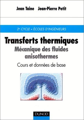 Transferts thermiques: Mécanique des fluides anisothermes: cours et données de base: ...
