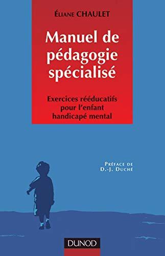 9782100037933: Manuel de pédagogie spécialisée: Exercices rééducatifs pour l'enfant handicapé mental