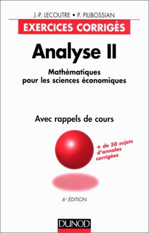 9782100037940: Analyse II : mathématiques pour les sciences économiques, 6e édition. Exercices corrigés, avec rappel de cours