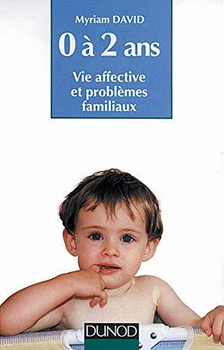 9782100038343: L'enfant de 0 � 2 ans : Vie affective et probl�mes familiaux