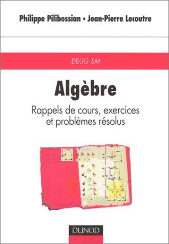 Algèbre : Rappels de cours, exercices et: Pilibossian, Philippe, Lecoutre,