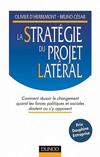 9782100038695: La stratégie du projet latéral : Comment réussir le changement quand les forces politiques et sociales doutent ou s'y opposent