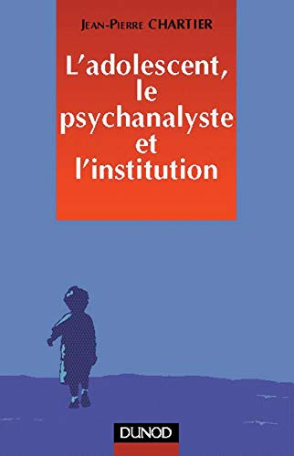 9782100039791: L'Adolescent, le psychanalyste et l'institution