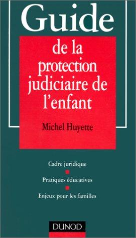 9782100042937: Guide de la protection judiciaire de l'enfant : Cadre juridique, pratiques éducatives, enjeux pour les familles