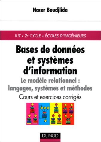 Bases de données et systèmes d'informations : Le Modèle relationnel, langages, systèmes et ...