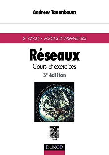Réseaux: Cours et exercices de 2e cycle, écoles d'ingénieurs, 3e édition (2100043153) by Tanenbaum, Andrew; Hernandez, Jean-Alain; Joly, René
