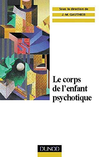 9782100043934: LE CORPS DE L'ENFANT PSYCHOTIQUE. Approche psychosomatique de la psychose infantile