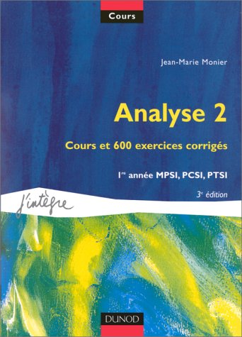9782100044399: Analyse 1�re ann�e MPSI/PCSI/PTSI. Tome 2, Cours et 600 exercices corrig�s, 3�me �dition (J'int�gre)