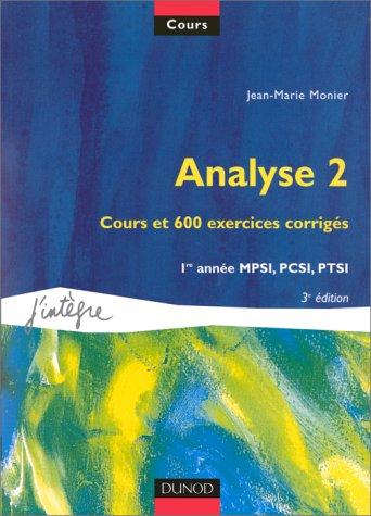 9782100044399: Cours de mathématiques, tome 2 : Analyse 2 : Cours et 600 exercices corrigés, 1re année MPSI, PCSI, PTSI