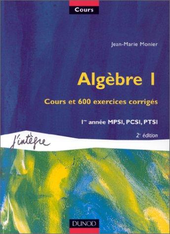 9782100044405: Algèbre, tome 1 : Cours et 600 exercices corrigés, 1re année MPSI, PCSI, PTSI