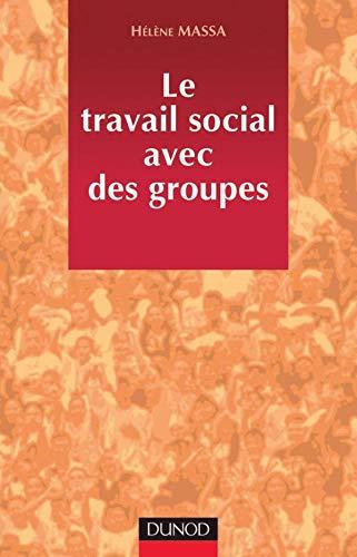 9782100044498: Le Travail social avec des groupes : Méthodologie et pratique
