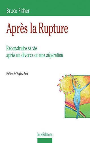 Après la rupture: reconstruire sa vie après un divorce ou une séparation (9782100044993) by Bruce Fisher