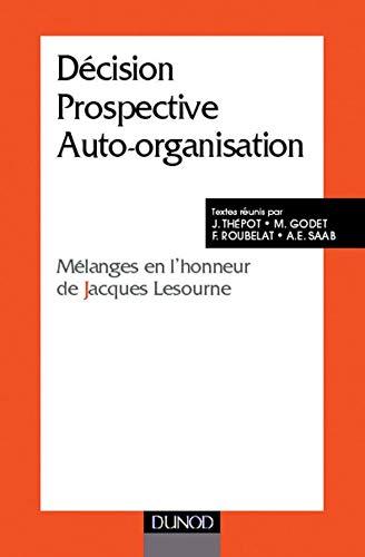 9782100046539: Décision, prospective, auto-organisation. Mélanges en l'honneur de Jacques Lesourne