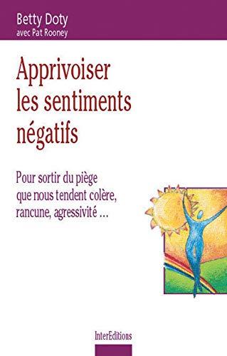9782100047376: Apprivoiser les sentiments n�gatifs : Pour sortir du pi�ge que nous tendent col�re, rancune, agressivit�...