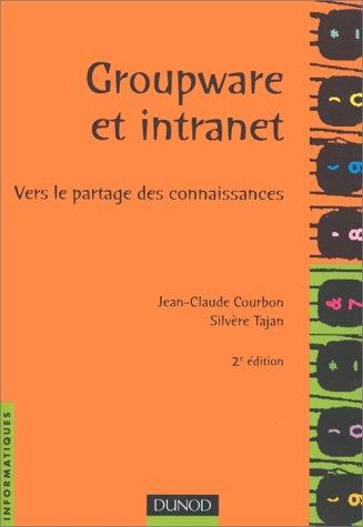 Groupware et intranet, vers le partage des connaissances: Courbon, Tajan